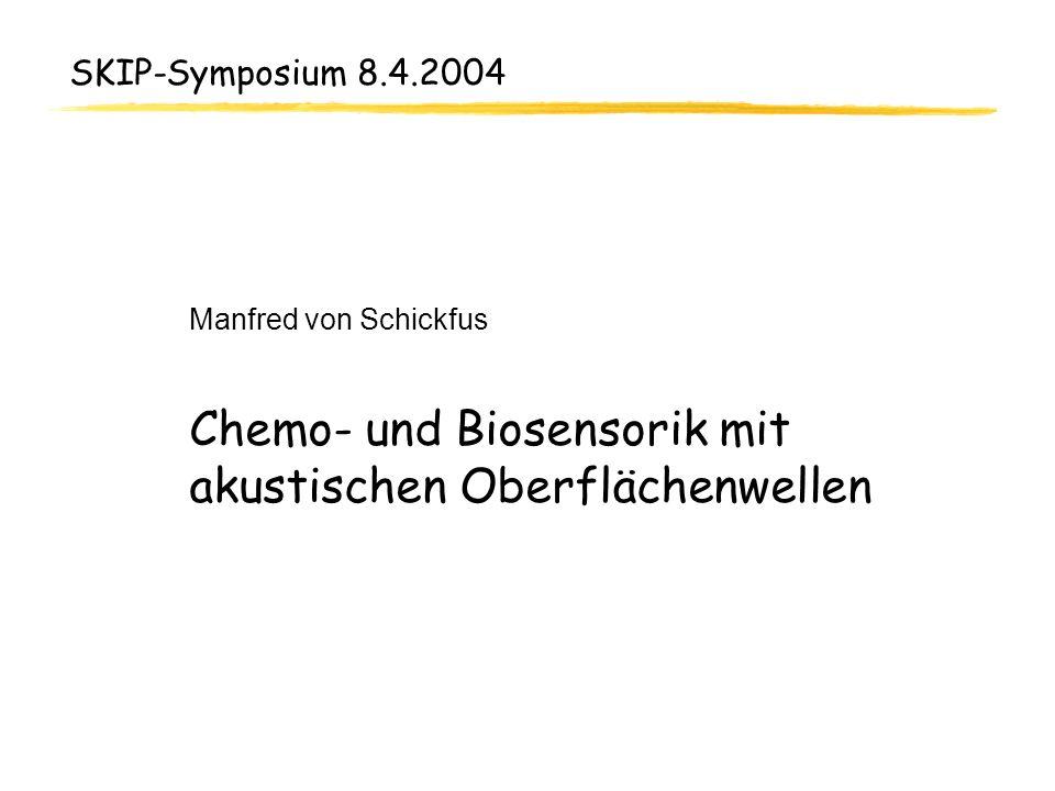 SKIP-Symposium 8.4.2004 Manfred von Schickfus Chemo- und Biosensorik mit akustischen Oberflächenwellen