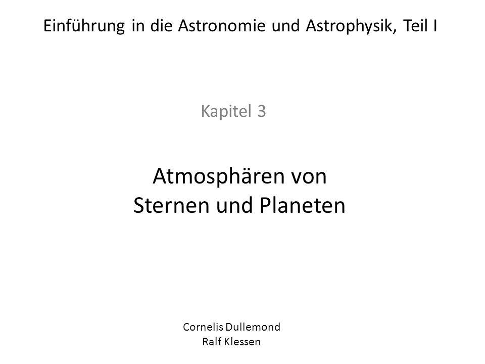 Einführung in die Astronomie und Astrophysik, Teil I Kapitel 3 Atmosphären von Sternen und Planeten Cornelis Dullemond Ralf Klessen