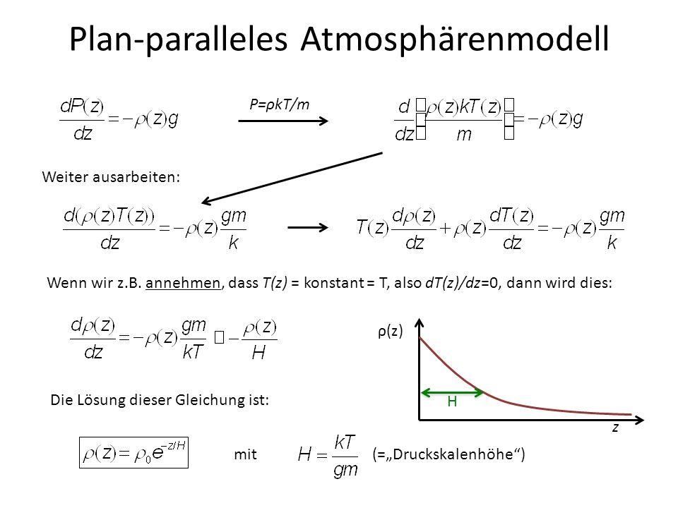 Plan-paralleles Atmosphärenmodell P=ρkT/m Weiter ausarbeiten: Wenn wir z.B. annehmen, dass T(z) = konstant = T, also dT(z)/dz=0, dann wird dies: Die L
