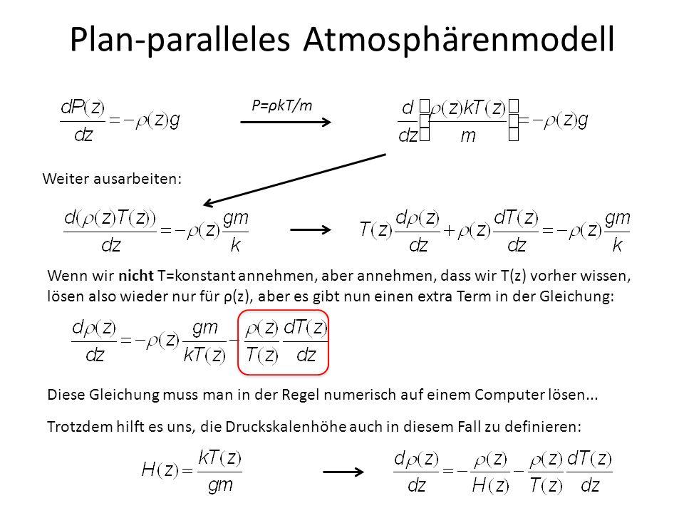 Plan-paralleles Atmosphärenmodell P=ρkT/m Weiter ausarbeiten: Wenn wir nicht T=konstant annehmen, aber annehmen, dass wir T(z) vorher wissen, lösen al