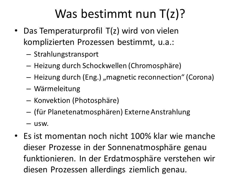 Was bestimmt nun T(z)? Das Temperaturprofil T(z) wird von vielen komplizierten Prozessen bestimmt, u.a.: – Strahlungstransport – Heizung durch Schockw