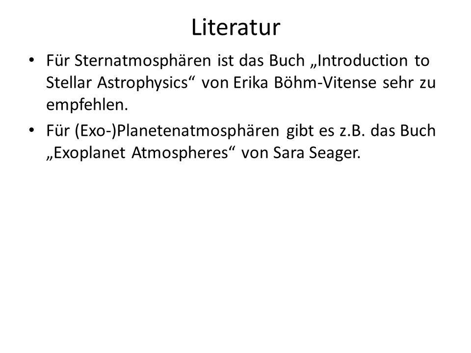 Literatur Für Sternatmosphären ist das Buch Introduction to Stellar Astrophysics von Erika Böhm-Vitense sehr zu empfehlen. Für (Exo-)Planetenatmosphär