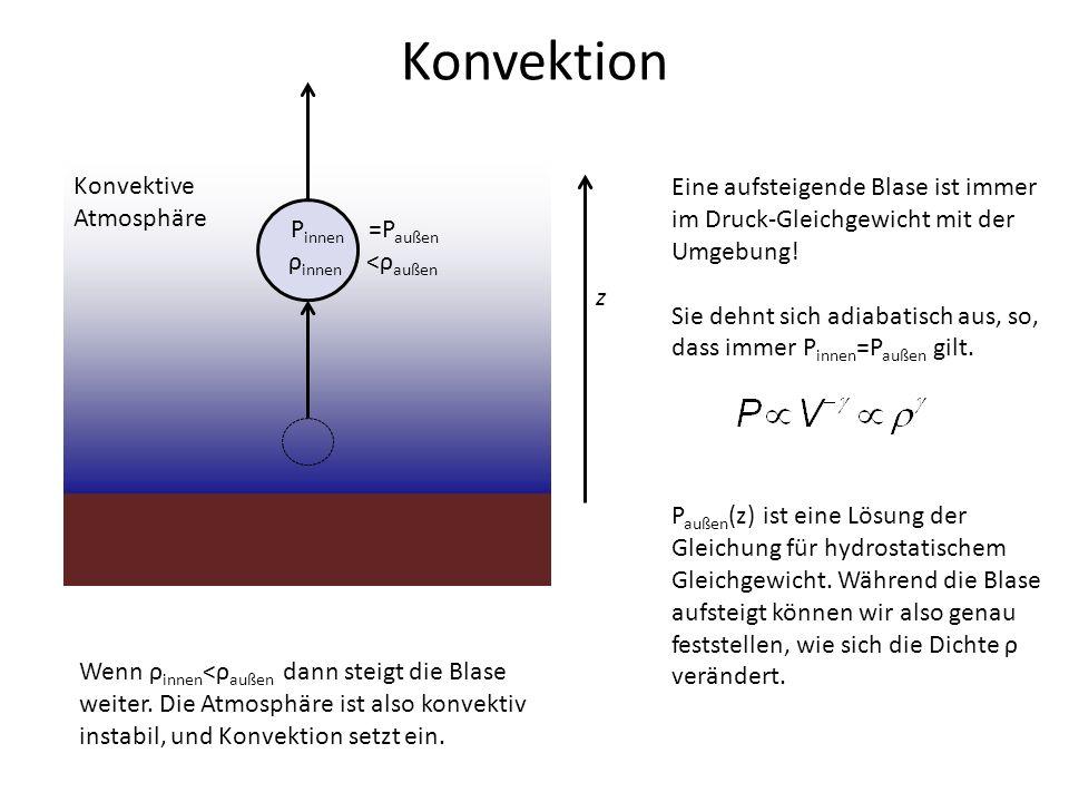 Konvektion z P innen =P außen ρ innen <ρ außen Eine aufsteigende Blase ist immer im Druck-Gleichgewicht mit der Umgebung! Sie dehnt sich adiabatisch a