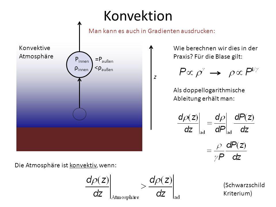 Konvektion Wie berechnen wir dies in der Praxis? Für die Blase gilt: Als doppellogarithmische Ableitung erhält man: Die Atmosphäre ist konvektiv, wenn