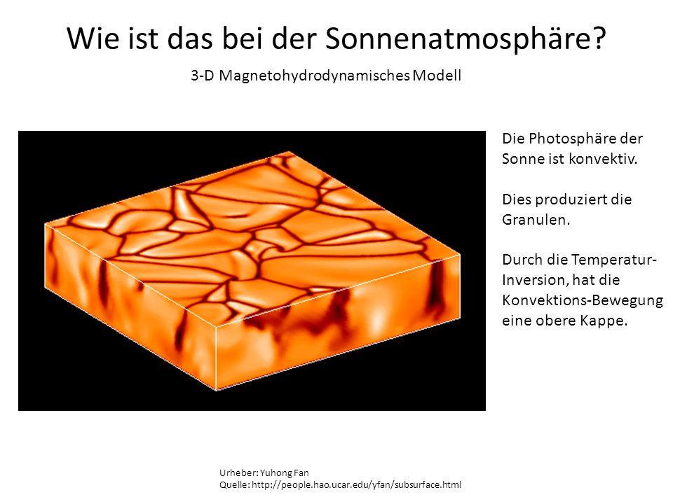 Wie ist das bei der Sonnenatmosphäre? Urheber: Yuhong Fan Quelle: http://people.hao.ucar.edu/yfan/subsurface.html 3-D Magnetohydrodynamisches Modell D