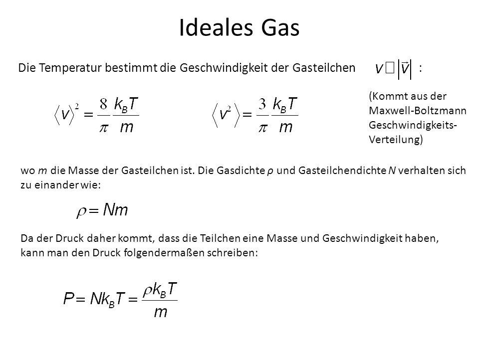 Ideales Gas Die Temperatur bestimmt die Geschwindigkeit der Gasteilchen : (Kommt aus der Maxwell-Boltzmann Geschwindigkeits- Verteilung) wo m die Mass