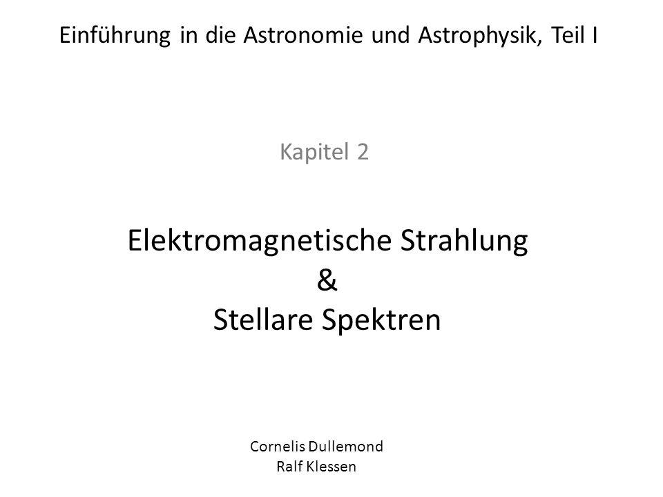Einführung in die Astronomie und Astrophysik, Teil I Kapitel 2 Elektromagnetische Strahlung & Stellare Spektren Cornelis Dullemond Ralf Klessen