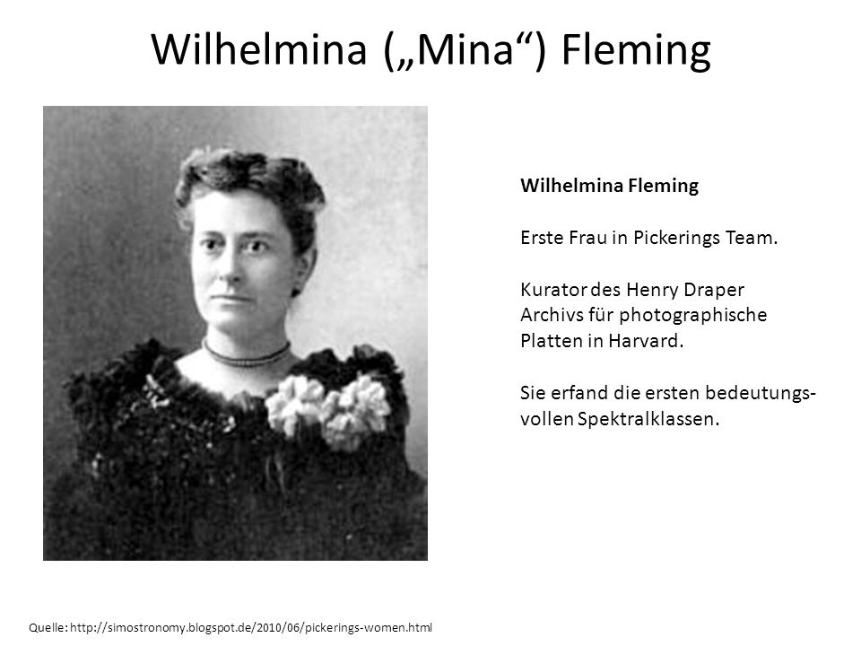 Wilhelmina (Mina) Fleming Quelle: http://simostronomy.blogspot.de/2010/06/pickerings-women.html Wilhelmina Fleming Erste Frau in Pickerings Team. Kura
