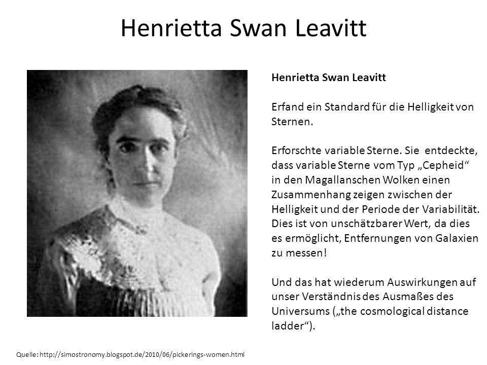 Henrietta Swan Leavitt Quelle: http://simostronomy.blogspot.de/2010/06/pickerings-women.html Henrietta Swan Leavitt Erfand ein Standard für die Hellig