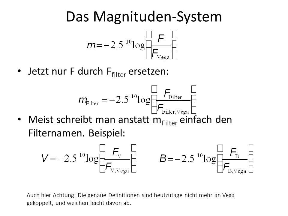 Das Magnituden-System Jetzt nur F durch F filter ersetzen: Meist schreibt man anstatt m Filter einfach den Filternamen. Beispiel: Auch hier Achtung: D