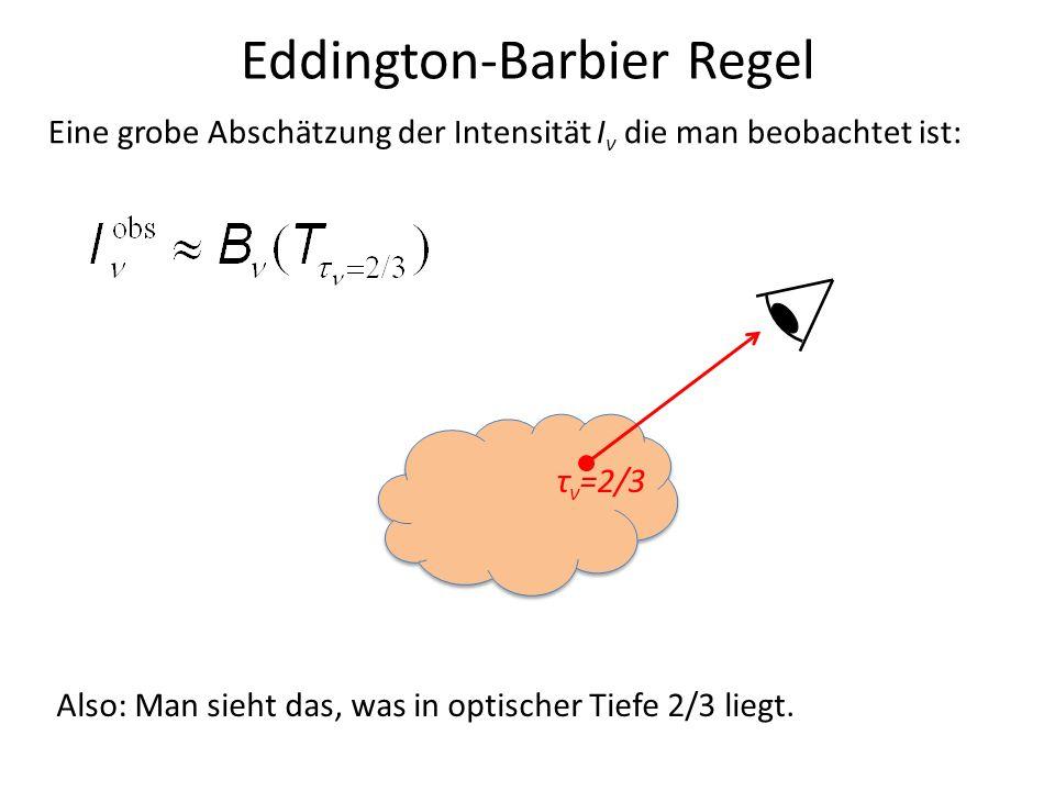 Eddington-Barbier Regel Eine grobe Abschätzung der Intensität I ν die man beobachtet ist: τ ν =2/3 Also: Man sieht das, was in optischer Tiefe 2/3 lie