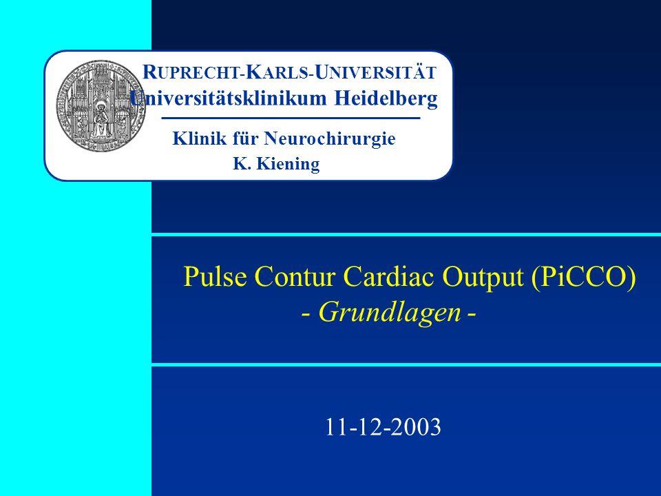 Pulse Contur Cardiac Output (PiCCO) - Grundlagen - Klinik für Neurochirurgie K. Kiening R UPRECHT- K ARLS- U NIVERSITÄT Universitätsklinikum Heidelber