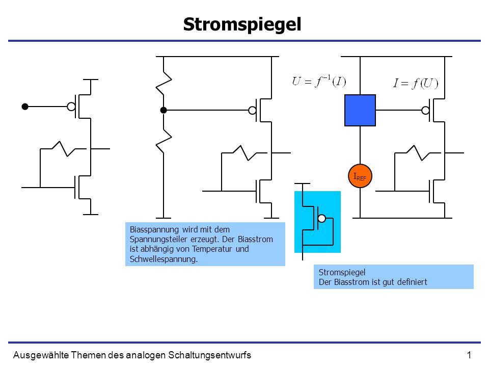 1Ausgewählte Themen des analogen Schaltungsentwurfs Stromspiegel I REF Biasspannung wird mit dem Spannungsteiler erzeugt. Der Biasstrom ist abhängig v