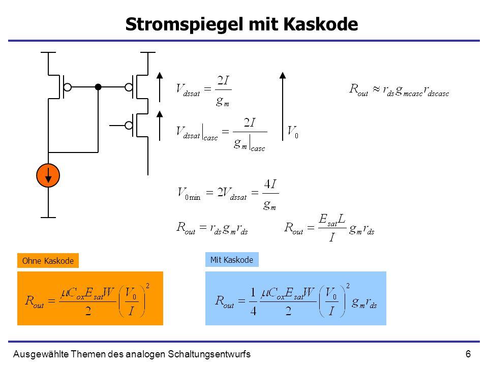 7Ausgewählte Themen des analogen Schaltungsentwurfs Stromspiegel mit Kaskode (Stromstipegel als Verstärker) DC Ströme sind nicht gleichDC Ströme sind gleich