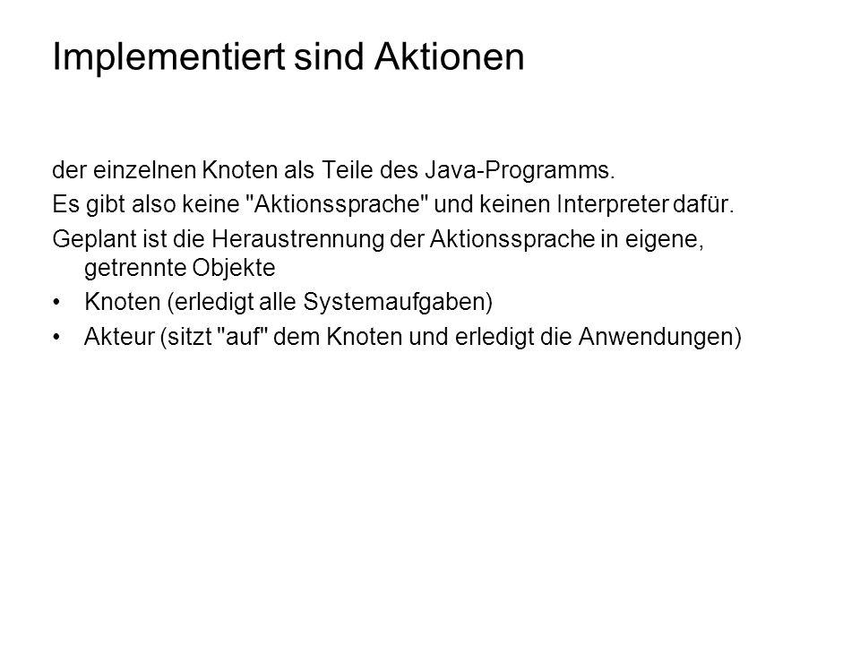 Implementiert sind Aktionen der einzelnen Knoten als Teile des Java-Programms.