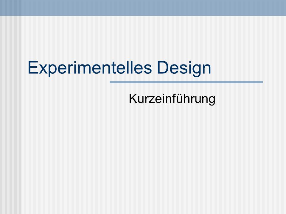 Experimentelles Design Merkmal des Experiments: Etwas variieren, alles andere konstant halten Unabhängige Variablen (UVs) -> das, was variiert wird, die Faktoren eines Experiments Beispiele?