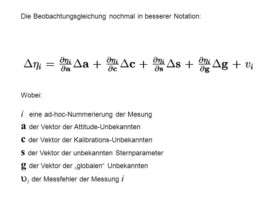 Die Beobachtungsgleichung nochmal in besserer Notation: Wobei: i eine ad-hoc-Nummerierung der Mesung a der Vektor der Attitude-Unbekannten c der Vekto