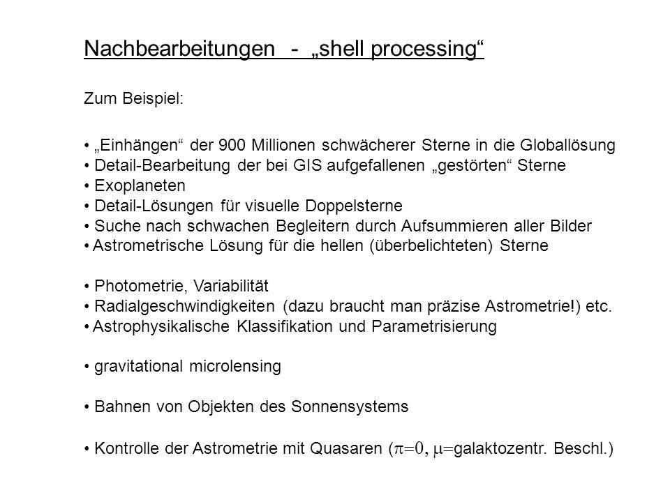 Nachbearbeitungen - shell processing Zum Beispiel: Einhängen der 900 Millionen schwächerer Sterne in die Globallösung Detail-Bearbeitung der bei GIS a