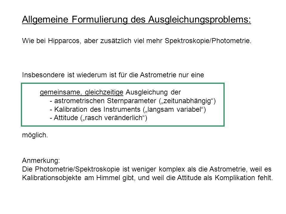 Allgemeine Formulierung des Ausgleichungsproblems: Wie bei Hipparcos, aber zusätzlich viel mehr Spektroskopie/Photometrie. Insbesondere ist wiederum i