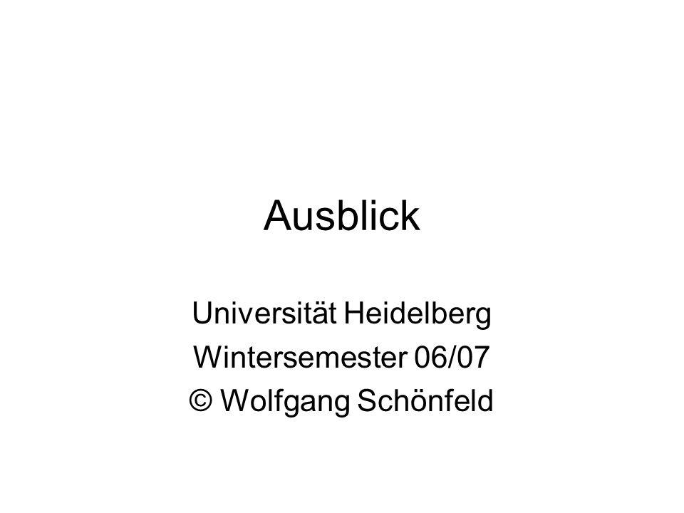 Ausblick Universität Heidelberg Wintersemester 06/07 © Wolfgang Schönfeld