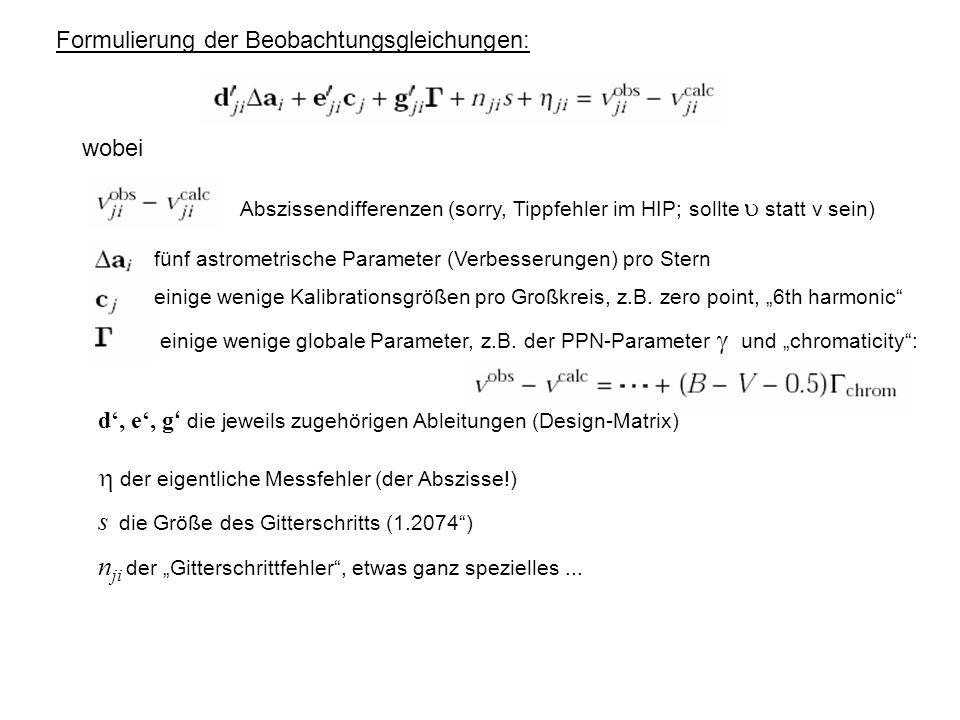 Formulierung der Beobachtungsgleichungen: wobei fünf astrometrische Parameter (Verbesserungen) pro Stern einige wenige Kalibrationsgrößen pro Großkreis, z.B.