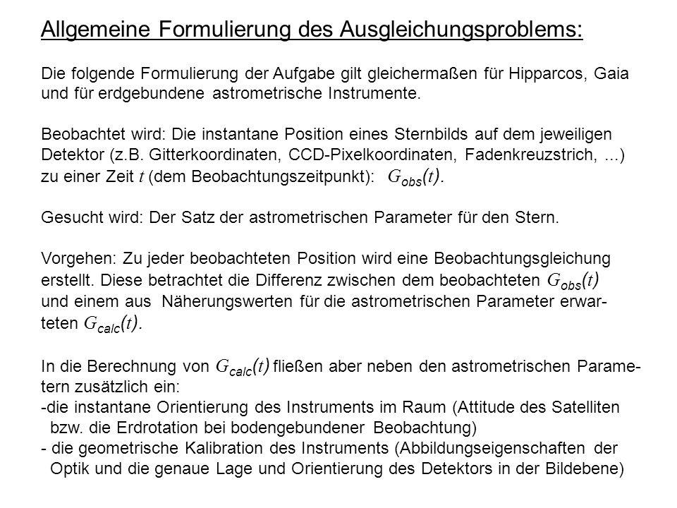 Allgemeine Formulierung des Ausgleichungsproblems: Die folgende Formulierung der Aufgabe gilt gleichermaßen für Hipparcos, Gaia und für erdgebundene astrometrische Instrumente.