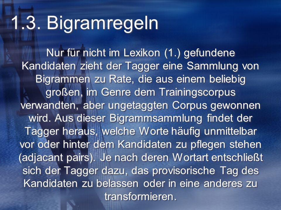 1.3. Bigramregeln Nur für nicht im Lexikon (1.) gefundene Kandidaten zieht der Tagger eine Sammlung von Bigrammen zu Rate, die aus einem beliebig groß