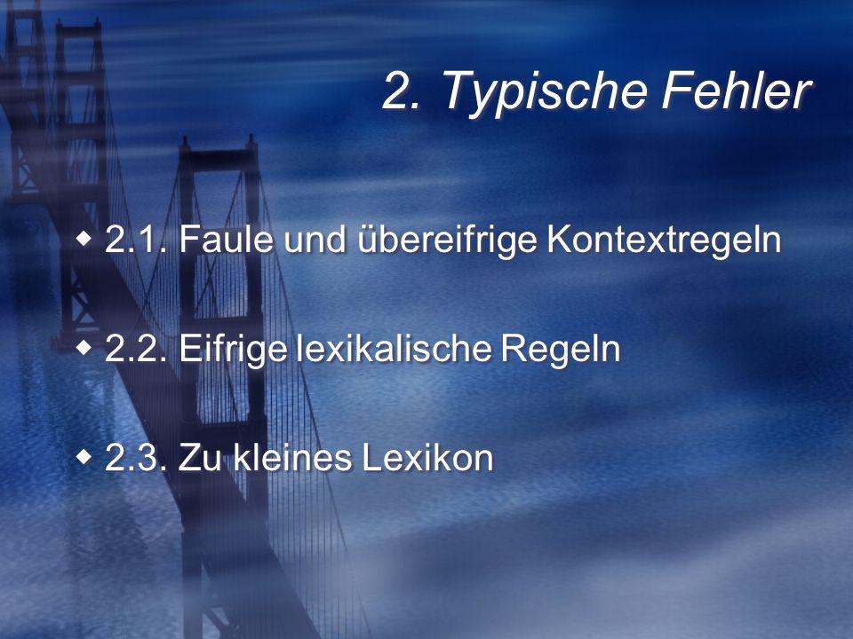 2. Typische Fehler 2.1. Faule und übereifrige Kontextregeln 2.2.