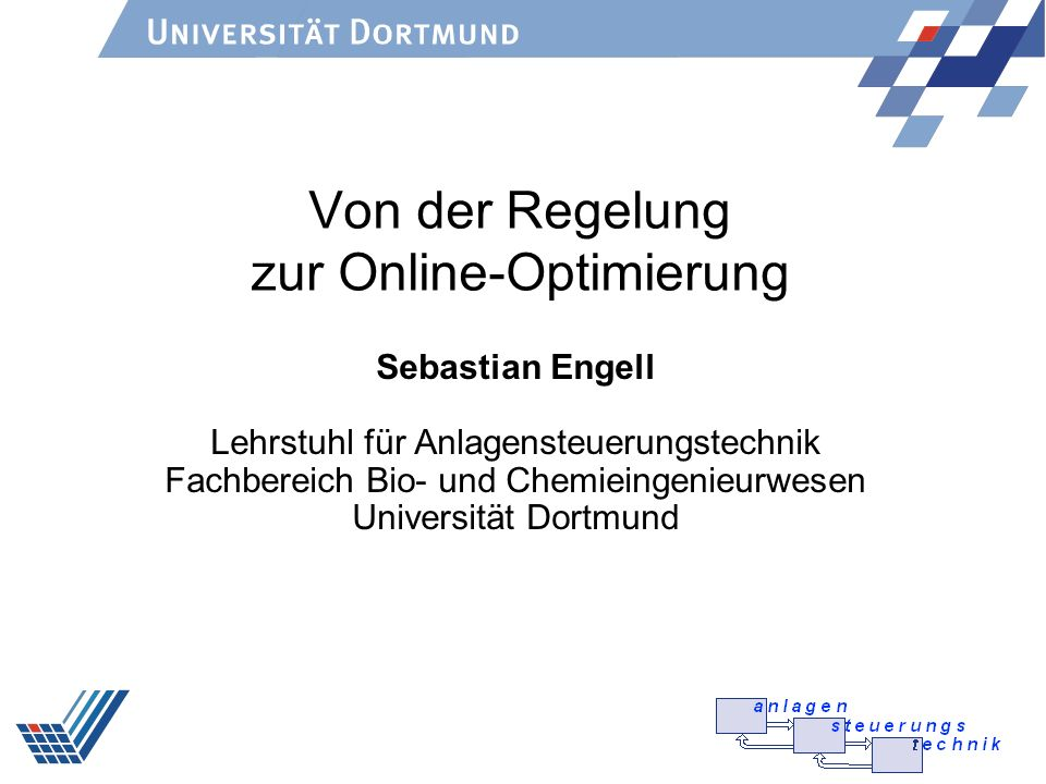 GVC/Dechema FA PAT 2004 Direkte optimierende Regelung Anlage Störungen Kosten- funktion Messgrößen Zustands- schätzung Freiheits- grade Optimierung Nicht Optimale Produktion Online Optimierung