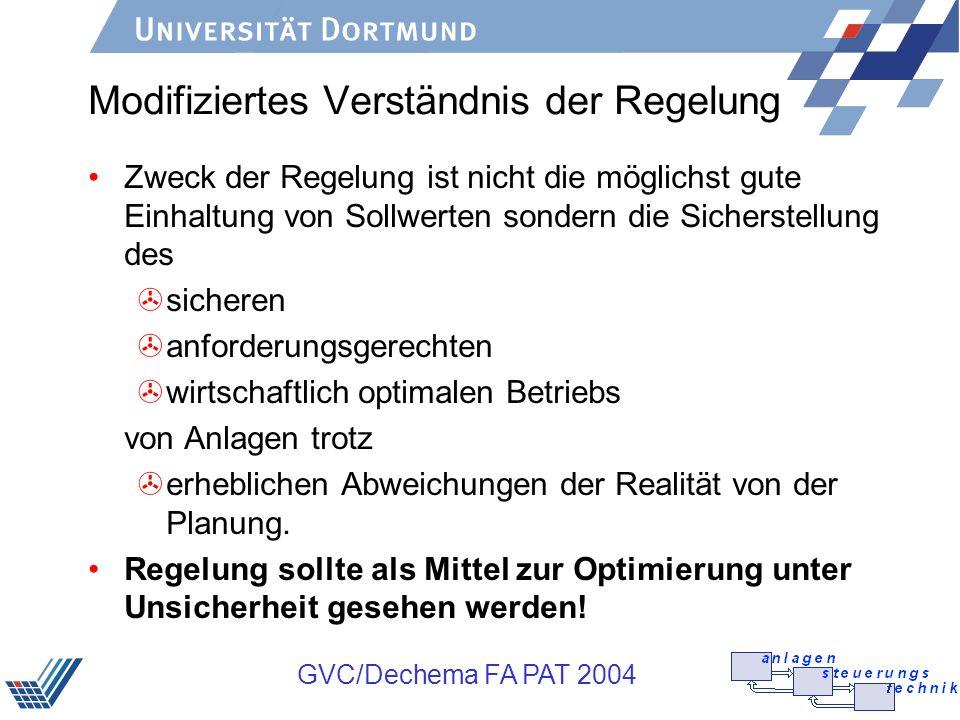 GVC/Dechema FA PAT 2004 Modifiziertes Verständnis der Regelung Zweck der Regelung ist nicht die möglichst gute Einhaltung von Sollwerten sondern die S