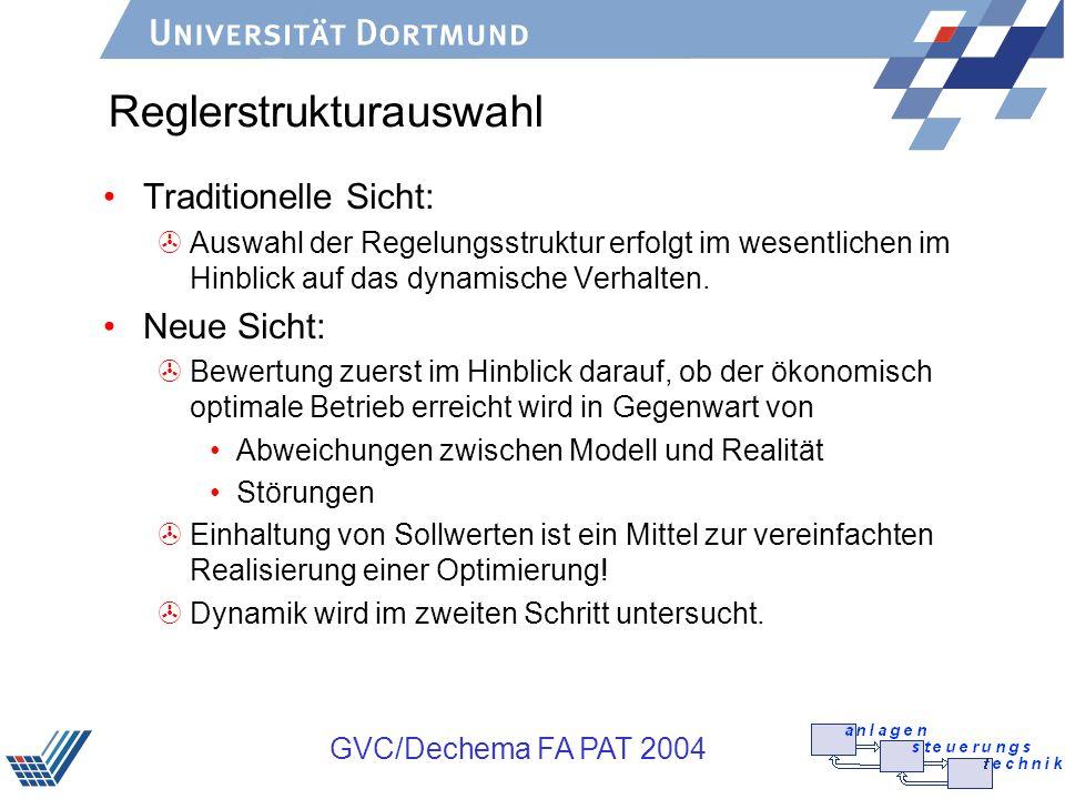 GVC/Dechema FA PAT 2004 Reglerstrukturauswahl Traditionelle Sicht: >Auswahl der Regelungsstruktur erfolgt im wesentlichen im Hinblick auf das dynamisc