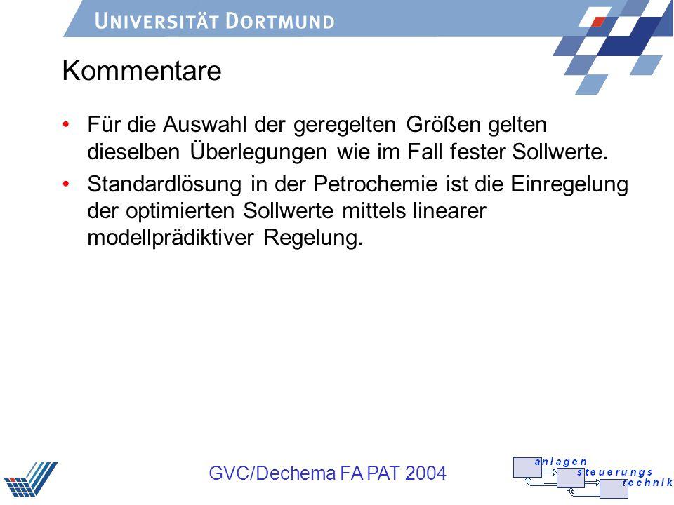 GVC/Dechema FA PAT 2004 Kommentare Für die Auswahl der geregelten Größen gelten dieselben Überlegungen wie im Fall fester Sollwerte. Standardlösung in