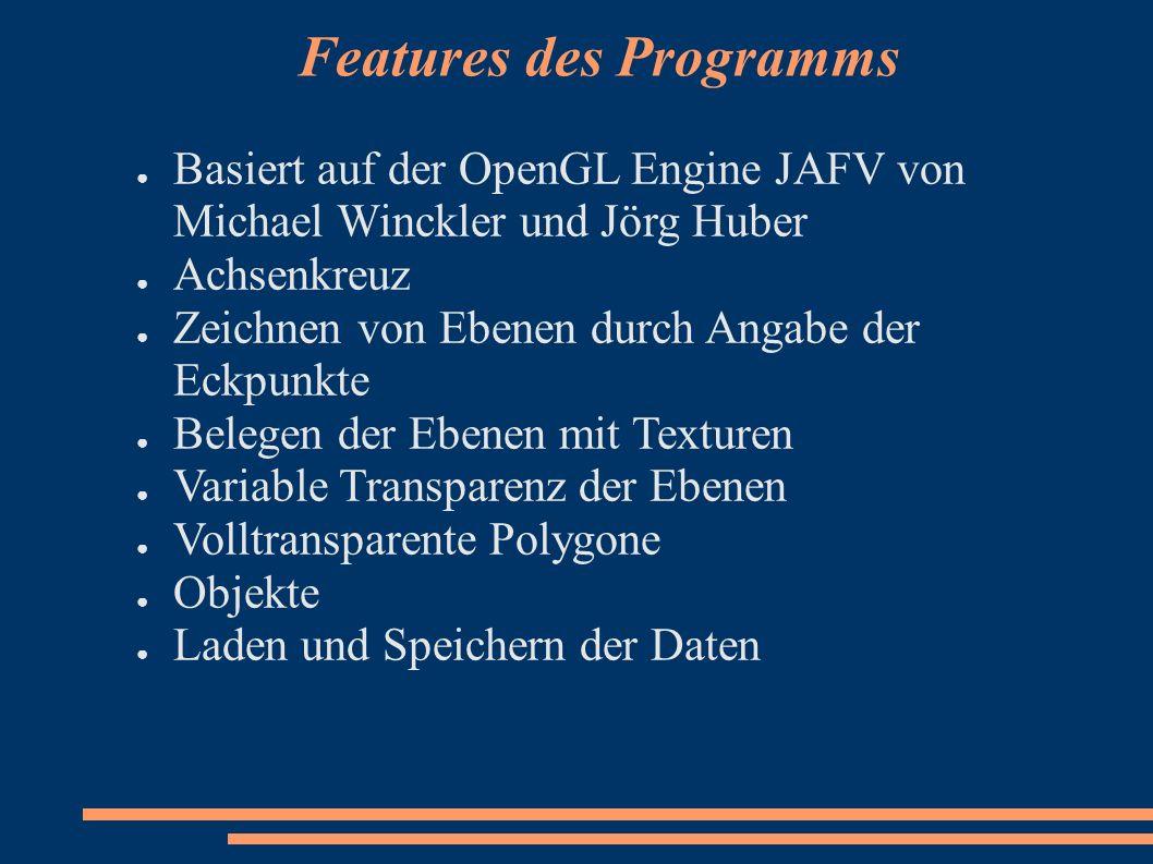 Features des Programms Basiert auf der OpenGL Engine JAFV von Michael Winckler und Jörg Huber Achsenkreuz Zeichnen von Ebenen durch Angabe der Eckpunk
