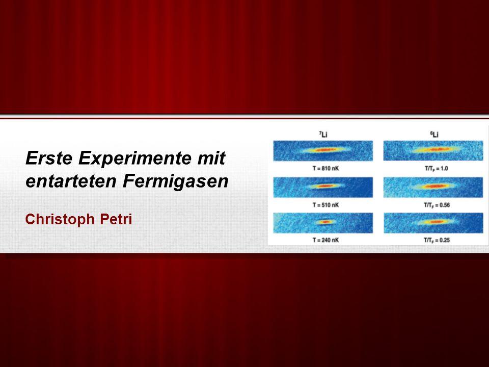 Erste Experimente mit entarteten Fermigasen Christoph Petri