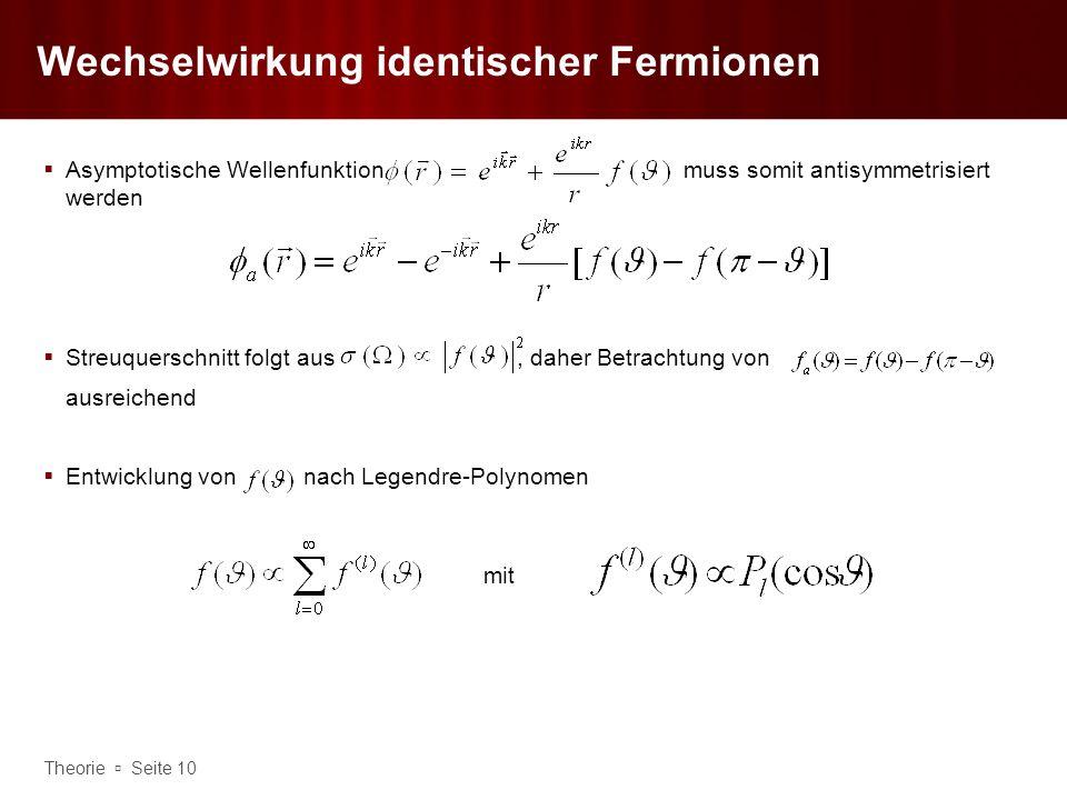 Theorie Seite 10 Wechselwirkung identischer Fermionen Asymptotische Wellenfunktion muss somit antisymmetrisiert werden Streuquerschnitt folgt aus, dah