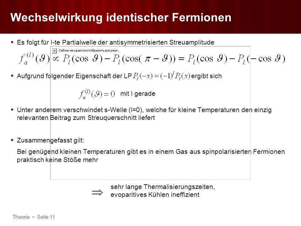 Theorie Seite 11 Wechselwirkung identischer Fermionen Es folgt für l-te Partialwelle der antisymmetrisierten Streuamplitude Aufgrund folgender Eigensc