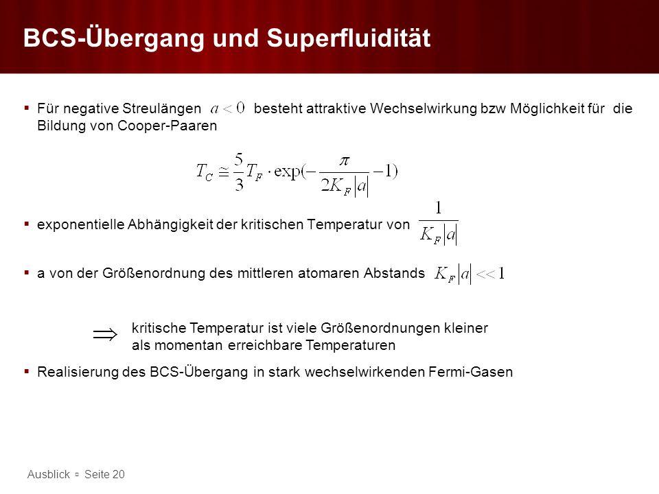 Ausblick Seite 20 BCS-Übergang und Superfluidität Für negative Streulängen besteht attraktive Wechselwirkung bzw Möglichkeit für die Bildung von Coope