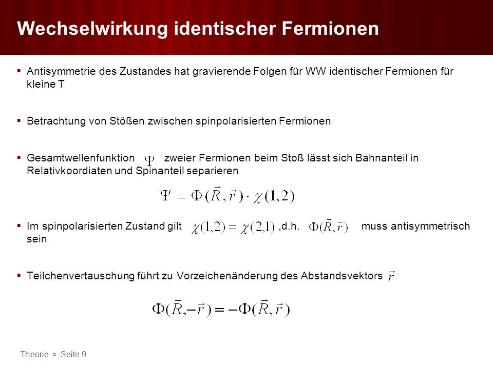 Theorie Seite 9 Wechselwirkung identischer Fermionen Antisymmetrie des Zustandes hat gravierende Folgen für WW identischer Fermionen für kleine T Betr