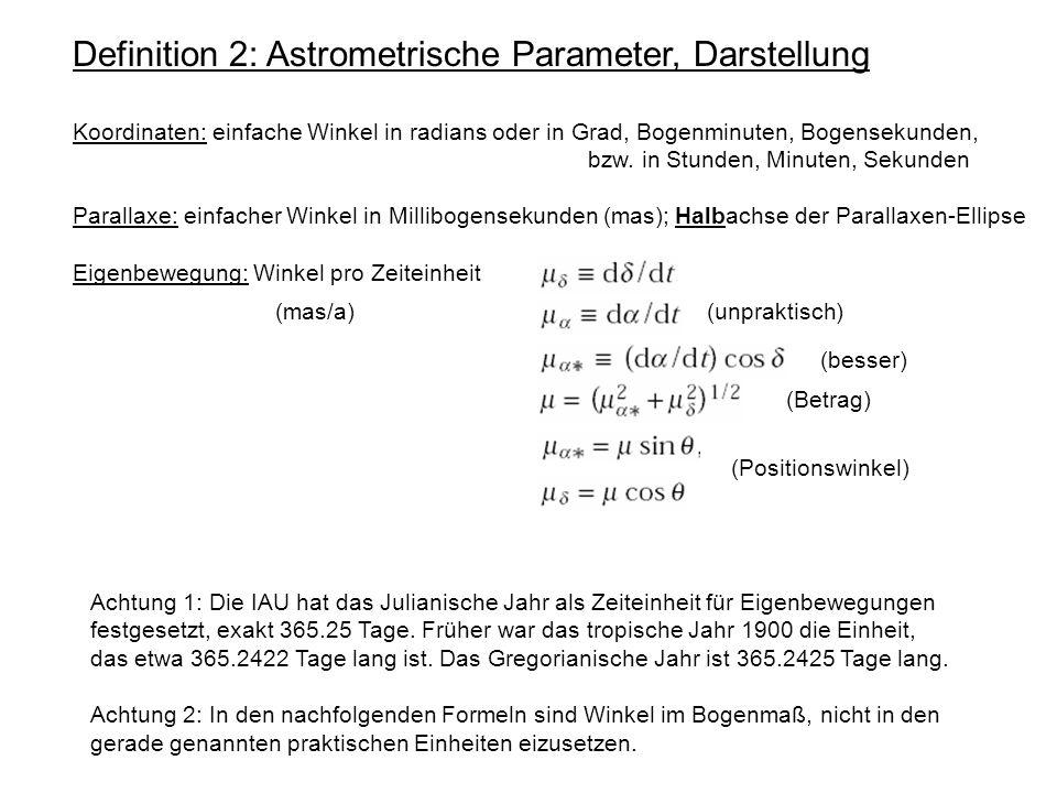 Definition 2: Astrometrische Parameter, Darstellung Koordinaten: einfache Winkel in radians oder in Grad, Bogenminuten, Bogensekunden, bzw. in Stunden