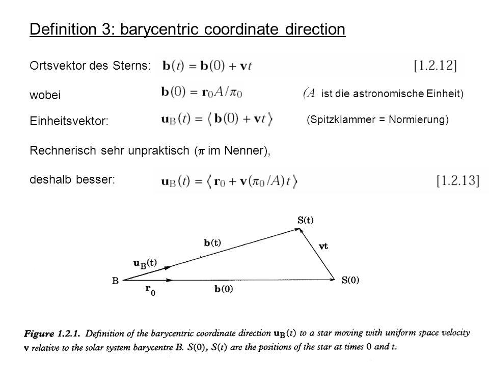 Definition 3: barycentric coordinate direction Ortsvektor des Sterns: wobei Einheitsvektor: Rechnerisch sehr unpraktisch ( im Nenner), deshalb besser: