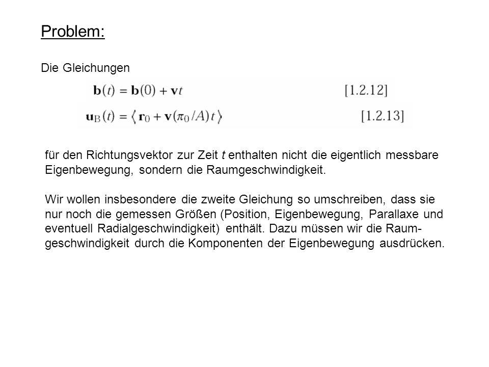 Problem: Die Gleichungen für den Richtungsvektor zur Zeit t enthalten nicht die eigentlich messbare Eigenbewegung, sondern die Raumgeschwindigkeit. Wi