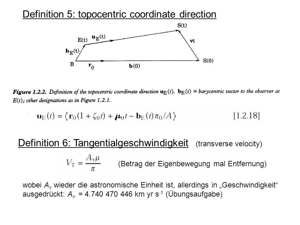 Definition 5: topocentric coordinate direction Definition 6: Tangentialgeschwindigkeit (transverse velocity) (Betrag der Eigenbewegung mal Entfernung)
