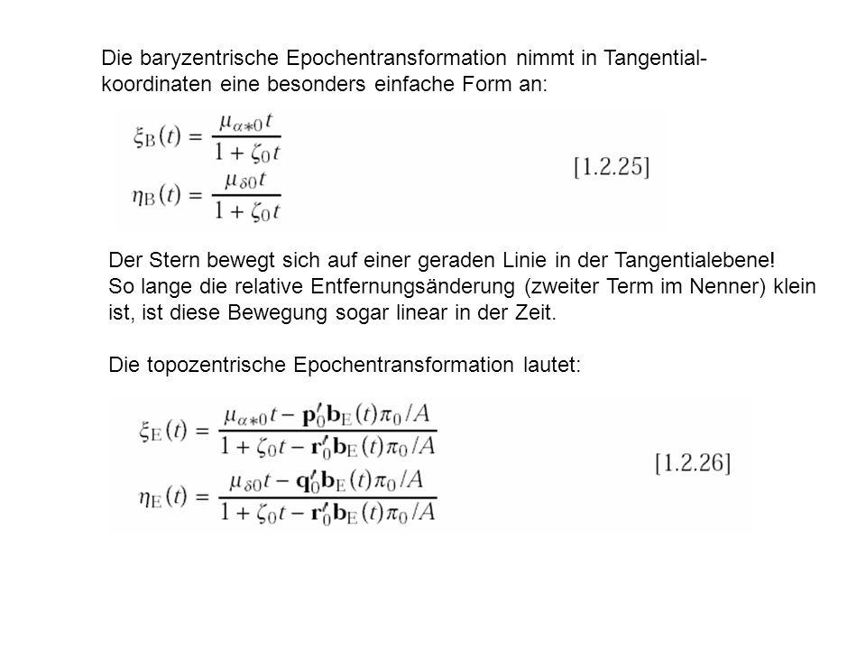 Die baryzentrische Epochentransformation nimmt in Tangential- koordinaten eine besonders einfache Form an: Der Stern bewegt sich auf einer geraden Lin