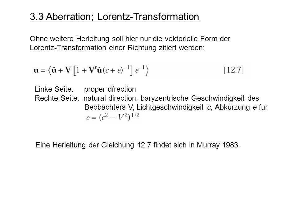 3.3 Aberration; Lorentz-Transformation Ohne weitere Herleitung soll hier nur die vektorielle Form der Lorentz-Transformation einer Richtung zitiert we
