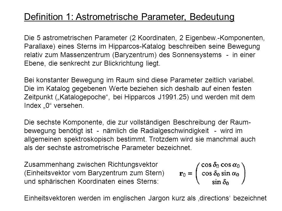 Definition 1: Astrometrische Parameter, Bedeutung Die 5 astrometrischen Parameter (2 Koordinaten, 2 Eigenbew.-Komponenten, Parallaxe) eines Sterns im