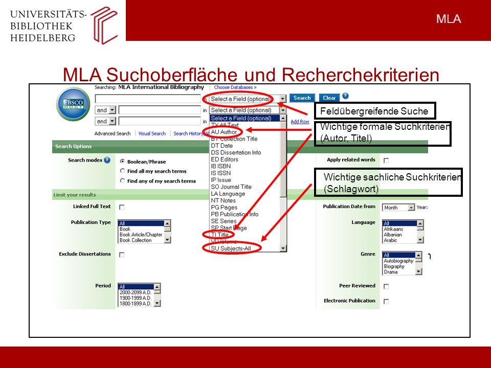 MLA Recherchekriterien MLA Suchoberfläche und Recherchekriterien Feldübergreifende Suche (Autor, Titel, Schlagwort...) Wichtie formale Kriterien (Autor, Titel) Feldübergreifende Suche Wichtige formale Suchkriterien (Autor, Titel) Wichtige sachliche Suchkriterien (Schlagwort)