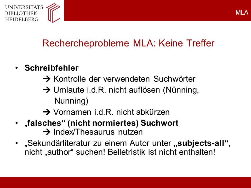 MLA Rechercheprobleme MLA: Keine Treffer Schreibfehler Kontrolle der verwendeten Suchwörter Umlaute i.d.R. nicht auflösen (Nünning, Nunning) Vornamen