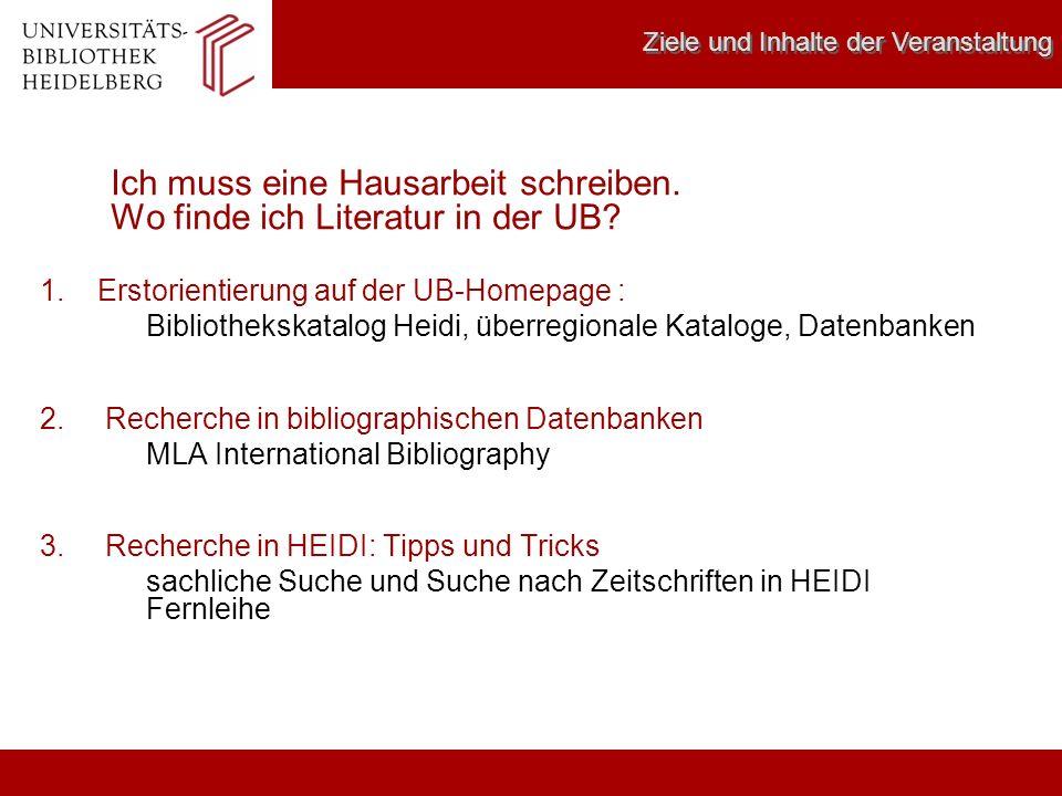Ich muss eine Hausarbeit schreiben. Wo finde ich Literatur in der UB? 1. Erstorientierung auf der UB-Homepage : Bibliothekskatalog Heidi, überregional