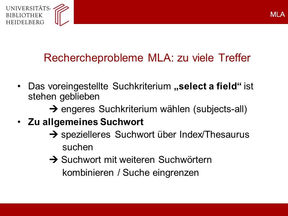 MLA Rechercheprobleme MLA: zu viele Treffer Das voreingestellte Suchkriterium select a field ist stehen geblieben engeres Suchkriterium wählen (subjec