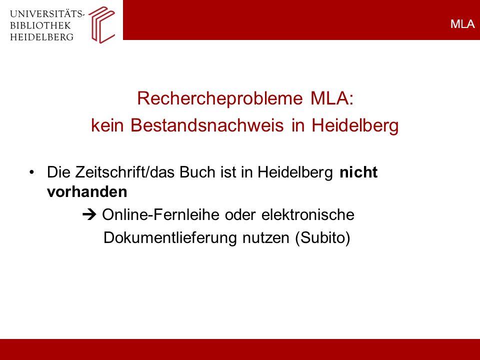 MLA Rechercheprobleme MLA: kein Bestandsnachweis in Heidelberg Die Zeitschrift/das Buch ist in Heidelberg nicht vorhanden Online-Fernleihe oder elektronische Dokumentlieferung nutzen (Subito)